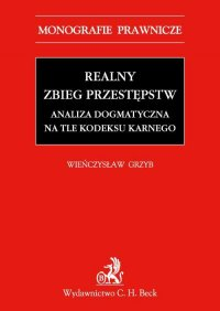 Realny zbieg przestępstw. Analiza dogmatyczna na tle Kodeksu karnego z 1997 r.