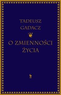 O zmienności życia - Tadeusz Gadacz - ebook