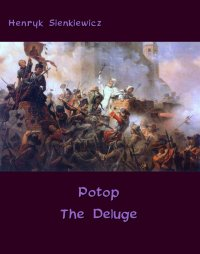 Potop - The Deluge. An Historical Novel of Poland, Sweden, and Russia