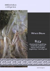 Elfy Brytyjskie gobliny, walijski folklor, elfia mitologia, legendy i tradycje
