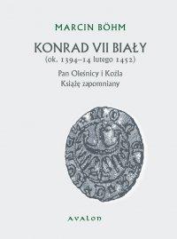 Konrad VII Biały (ok. 1394-14 lutego 1452). Pan Oleśnicy i Koźla. Książę zapomniany.