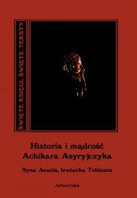 Historia i mądrość Achikara Asyryjczyka (syna Anaela, bratanka Tobiasza) - Anonim - ebook