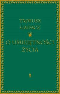 O umiejętności życia - Tadeusz Gadacz - ebook