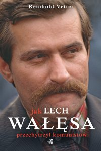 Jak Lech Wałęsa przechytrzył komunistów