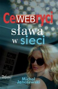CeWEBryci – sława w sieci - Michał Janczewski - ebook