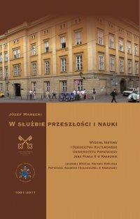 W służbie przeszłości i nauki. Wydział historii i dziedzictwa kulturowego Uniwersytetu Papieskiego Jana Pawła II w Krakowie