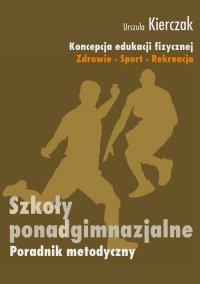 Koncepcja wychowania fizycznego dla wszystkich etapów edukacji. Zdrowie-Sport-Rekreacja. IV etap edukacyjny – szkoły ponadgimnazjalne