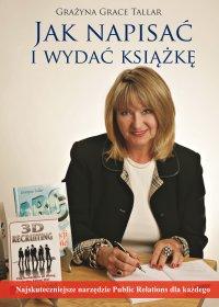 Jak napisać i wydać książkę? Najskuteczniejsze narzędzie public relations dla każdego - Grażyna Grace Tallar - ebook