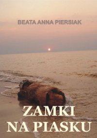 Zamki na piasku - Beata Anna Piersiak - ebook