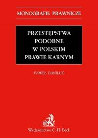 Przestępstwa podobne w polskim prawie karnym - Paweł Daniluk - ebook