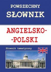 Powszechny słownik angielsko-polski. Słownik tematyczny - Justyna Nojszewska - ebook