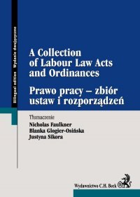 Prawo pracy – zbiór ustaw i rozporządzeń A Collection of Labour Law Acts and Ordinances