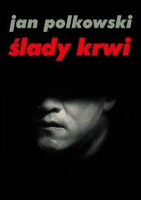 Ślady krwi - Jan Polkowski - ebook