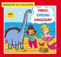 Piraci. Syrenki. Dinozaury. Wierszyki dla maluchów