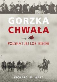 Gorzka chwała. Polska i jej los 1918-1939