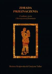 Zdrada przeznaczenia. O miłości, życiu i Bursztynowej Komnacie - Grażyna Grace Tallar - ebook