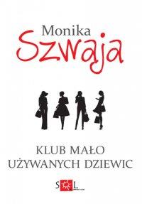 Klub mało używanych dziewic - Monika Szwaja - ebook