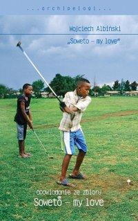 Soweto - my love. Opowiadanie ze zbioru - Wojciech Albiński - ebook