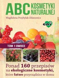 ABC kosmetyki naturalnej. Tom 1: owoce - Magdalena Przybylak-Zdanowicz - ebook