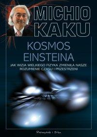 Kosmos Einsteina. Jak wizja wielkiego fizyka zmieniła nasze rozumienie czasu i przestrzeni