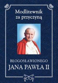 Modlitewnik za przyczyną błogosławionego Jana Pawła II