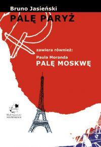 Palę Paryż zawiera również: Paula Moranda Palę Moskwę