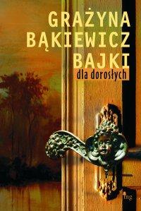 Bajki dla dorosłych - Grażyna Bąkiewicz - ebook