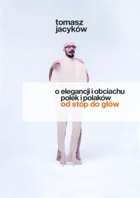 O elegancji i obciachu Polek i Polaków. Od stóp do głów