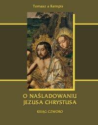 O naśladowaniu Jezusa Chrystusa. Ksiąg czworo - Tomasz a Kempis - ebook