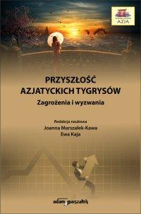 Przyszłość azjatyckich tygrysów. Zagrożenia i wyzwania - dr hab. Joanna Marszałek-Kawa - ebook