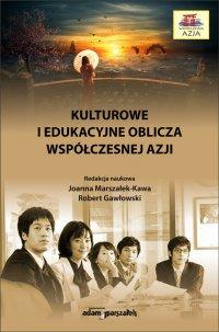 Kulturowe i edukacyjne oblicza współczesnej Azji - dr hab. Joanna Marszałek-Kawa - ebook