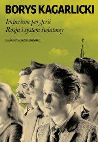 Imperium peryferii. Rosja i system światowy.