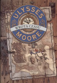 Ulysses Moore. Tom 1. Wrota czasu
