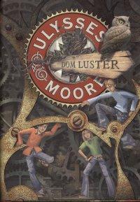 Ulysses Moore. Tom 3. Dom Luster