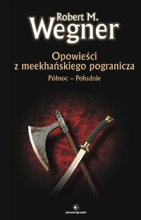 Opowieści z meekhanskiego pogranicza. Północ-Południe - Robert M. Wegner - ebook