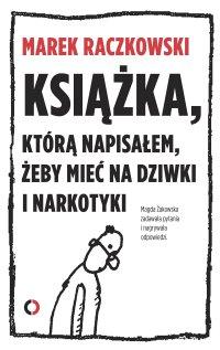 Książka, którą napisałem, żeby mieć na dziwki i narkotyki - Marek Raczkowski - ebook