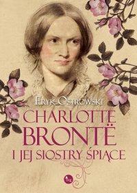 Charlotte Brontë i jej siostry śpiące - Eryk Ostrowski - ebook