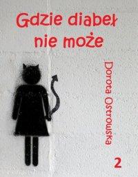 Gdzie diabeł nie może 2 - Dorota Ostrowska - ebook
