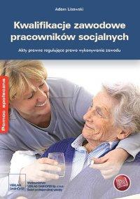 Kwalifikacje zawodowe pracowników socjalnych Akty prawne regulujące prawo do wykonywania zawodu