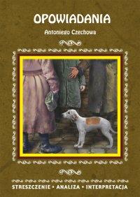Opowiadania Antoniego Czechowa. Streszczenie, analiza, interpretacja - Magdalena Gulińska - ebook