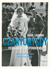 Adam i Jadwiga Czartoryscy. Fotografie i wspomnienia