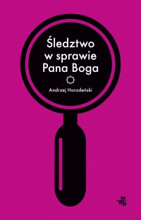 Śledztwo w sprawie Pana Boga - Andrzej Horodeński - ebook