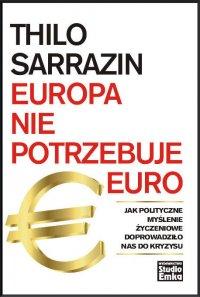 Europa nie potrzebuje euro - Thilo Sarrazin - ebook