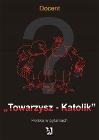 Towarzysz – Katolik. Polska w pytaniach - Docent - ebook