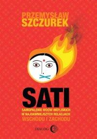 Sati. Samopalenie wdów indyjskich w najdawniejszych relacjach Wschodu i Zachodu - Przemysław Szczurek - ebook