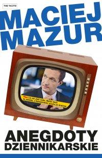 Anegdoty dziennikarskie - Maciej Mazur - ebook