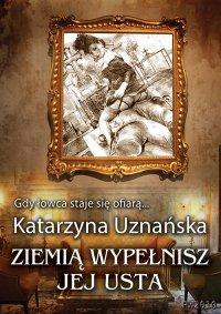 Ziemią wypełnisz jej usta - Katarzyna Uznańska - ebook
