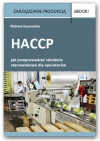 HACCP – jak przeprowadzać szkolenia stanowiskowe dla operatorów