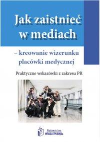 Jak zaistnieć w mediach – kreowanie wizerunku placówki medycznej. Praktyczne wskazówki z zakresu PR