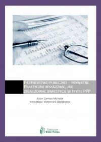 Partnerstwo publiczno - prywatne – praktyczne wskazówki, jak zrealizować inwestycję w trybie PPP - Damian Michalak - ebook